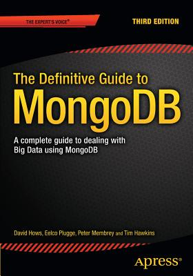 The Definitive Guide to MongoDB: A complete guide to dealing with Big Data using MongoDB - Membrey, Peter, and Plugge, Eelco, and Hows, David