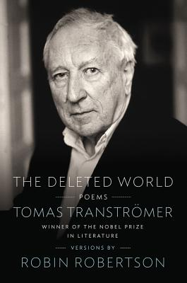 The Deleted World: Poems - Transtromer, Tomas, and Transtromer, and Robertson, Robin (Translated by)