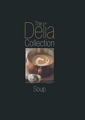 The Delia Collection: Soup - Smith, Delia