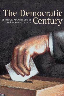 The Democratic Century - Lipset, Seymour Martin, and Lakin, Jason