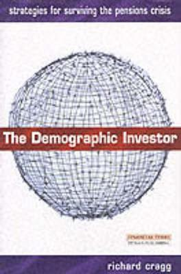 The Demographic Investor: Strategies for Surviving the Pensions Crisis - Cragg, Richard