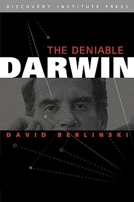 The Deniable Darwin and Other Essays - Berlinski, David, PH.D.