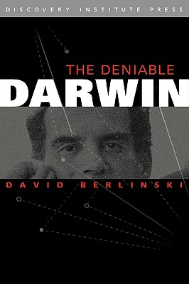 The Deniable Darwin and Other Essays - Berlinski, David, PH.D., and Klinghoffer, David (Editor)