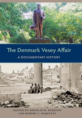 The Denmark Vesey Affair: A Documentary History - Egerton, Douglas R (Editor)