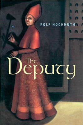 The Deputy - Hochhuth, Rolf, and Winston, Richard, Professor (Translated by), and Winston, Clara (Translated by)