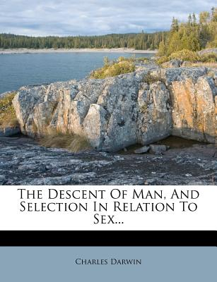 The Descent of Man, and Selection in Relation to Sex... - Darwin, Charles, Professor
