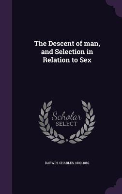 The Descent of Man, and Selection in Relation to Sex - Darwin, Charles, Professor