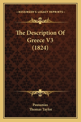 The Description of Greece V3 (1824) - Pausanias, Thomas, and Taylor, Thomas (Translated by)