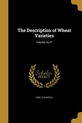 The Description of Wheat Varieties; Volume No.47 - Scofield, Carl S