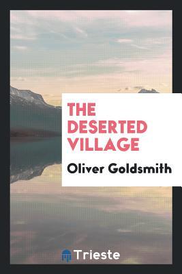 The Deserted Village - Goldsmith, Oliver