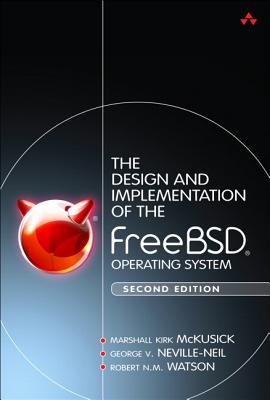The Design and Implementation of the Freebsd Operating System - McKusick, Marshall Kirk, and Neville-Neil, George V, and Watson, Robert N M