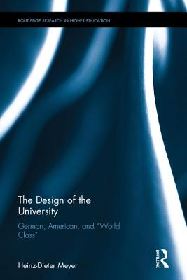 "The Design of the University: German, American, and ""World Class"" - Meyer, Heinz-Dieter"