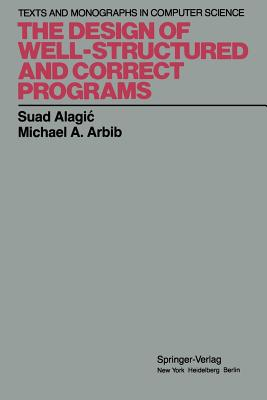 The Design of Well-Structured and Correct Programs - Alagic, Suad, and Arbib, Michael A