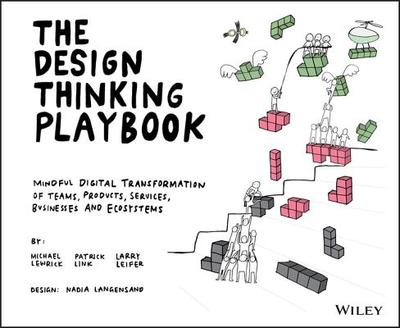 The Design Thinking Playbook: Mindful Digital Transformation of Teams, Products, Services, Businesses and Ecosystems - Lewrick, Michael, and Link, Patrick, and Leifer, Larry