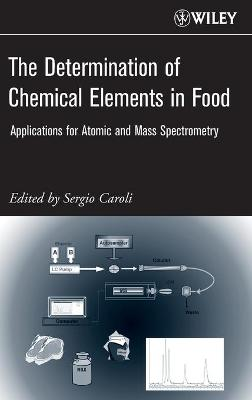 The Determination of Chemical Elements in Food: Applications for Atomic and Mass Spectrometry - Caroli, Sergio (Editor)