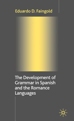 The Development of Grammar in Spanish and the Romance Languages - Faingold, Eduardo D