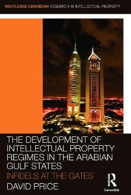 The Development of Intellectual Property Regimes in the Arabian Gulf States: Infidels at the Gates - Price, David