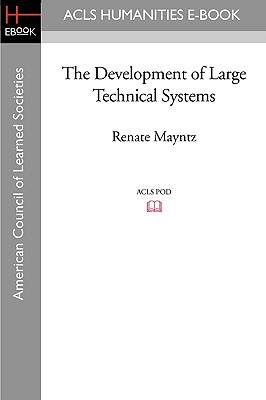 The Development of Large Technical Systems - Mayntz, Renate (Editor), and Hughes, Thomas Parke (Editor)