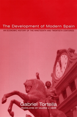 The Development of Modern Spain: An Economic History of the Nineteenth and Twentieth Centuries - Tortella, Gabriel, and Herr, Valerie (Translated by)