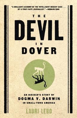 The Devil in Dover: An Insider's Story of Dogma v. Darwin in Small-Town America - Lebo, Lauri