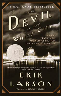 The Devil in the White City: Murder, Magic, and Madness at the Fair That Changed America Trade Book - Larson, Erik