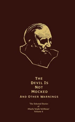 The Devil is Not Mocked and Other Warnings - Wellman, Manly Wade
