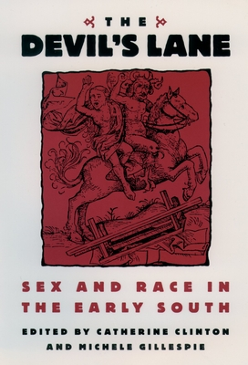The Devil's Lane: Sex and Race in the Early South - Clinton, Catherine, Professor (Editor)