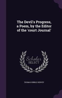 The Devil's Progress, a Poem, by the Editor of the 'Court Journal' - Hervey, Thomas Kibble