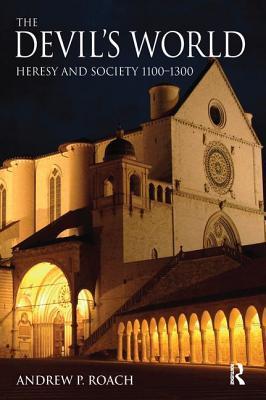 The Devil's World: Heresy and Society 1100-1300 - Roach, Andrew