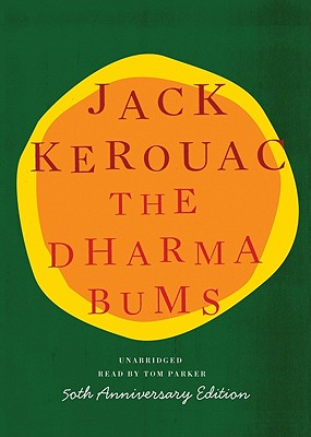 The Dharma Bums - Kerouac, Jack, and Parker, Tom (Read by)