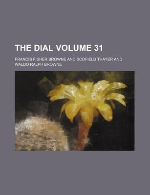 The Dial Volume 31 - Browne, Francis F (Creator)