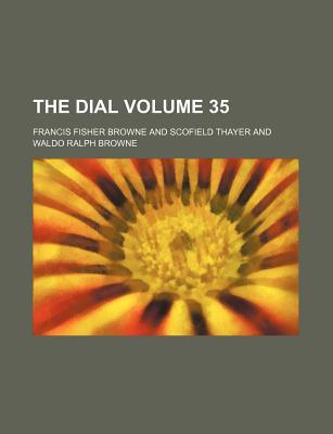 The Dial Volume 35 - Browne, Francis F (Creator)