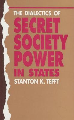The Dialectics Of Secret Society Power In States - Tefft, Stanton K.