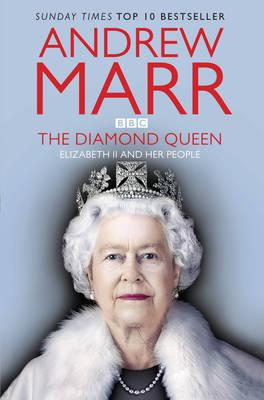 The Diamond Queen: Elizabeth II and Her People - Marr, Andrew