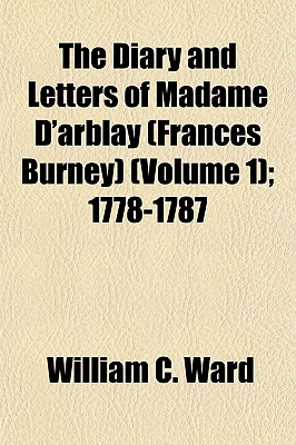 The Diary and Letters of Madame D'Arblay (Frances Burney) (Volume 1) - Ward, William C