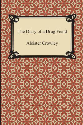The Diary of a Drug Fiend - Crowley, Aleister