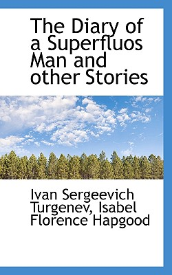 The Diary of a Superfluos Man and Other Stories - Turgenev, Ivan Sergeevich, and Hapgood, Isabel Florence