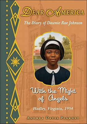 The Diary of Dawnie Rae Johnson: With the Might of Angels: Hadley, Virginia, 1954 - Pinkney, Andrea Davis