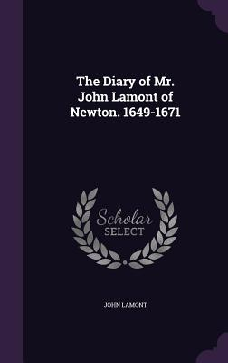 The Diary of Mr. John Lamont of Newton. 1649-1671 - Lamont, John