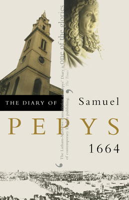 The Diary of Samuel Pepys: 1664 - Pepys, Samuel, and Latham, Robert (Editor), and Matthews, William (Editor)
