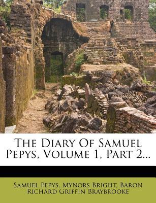 The Diary of Samuel Pepys, Volume 1, Part 2... - Pepys, Samuel, and Bright, Mynors