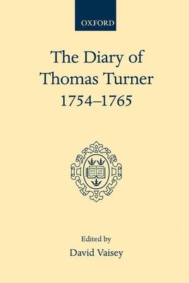 The Diary of Thomas Turner, 1754-1765 - Turner, Thomas, and Vaisey, David (Editor)