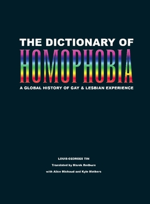 The Dictionary of Homophobia: A Global History of Gay & Lesbian Experience - Tin, Louis-Georges (Editor), and Redburn, Marek (Translated by), and Michaud, Alice