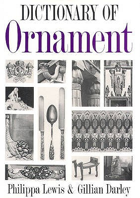 The Dictionary of Ornament - Lewis, Philippa, and Darley, Gillian