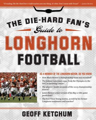 The Die-Hard Fan's Guide to Longhorn Football - Ketchum, Geoff