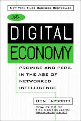 The Digital Economy: Promise and Peril in the Age of Networked Intelligence - Tapscott, Don