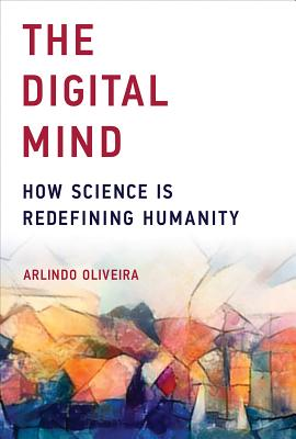 The Digital Mind: How Science Is Redefining Humanity - Oliveira, Arlindo