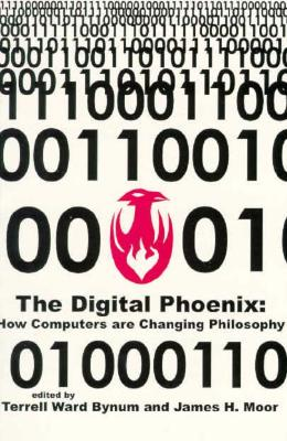 The Digital Phoenix: An Anthology of Changing Ideas - Bynum, Terrell Ward (Editor), and Moor, James H (Editor)