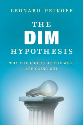 The Dim Hypothesis: Why the Lights of the West Are Going Out - Peikoff, Leonard