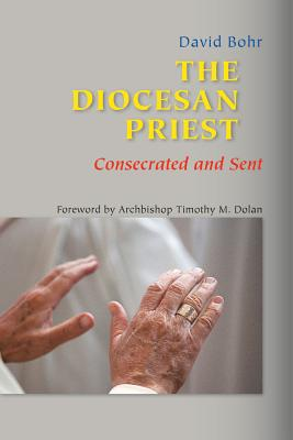 The Diocesan Priest: Consecrated and Sent - Bohr, David, Monsignor